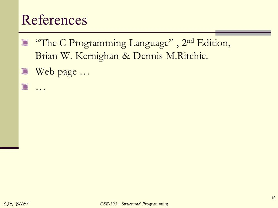 References The C Programming Language , 2nd Edition, Brian W. Kernighan & Dennis M.Ritchie. Web page …