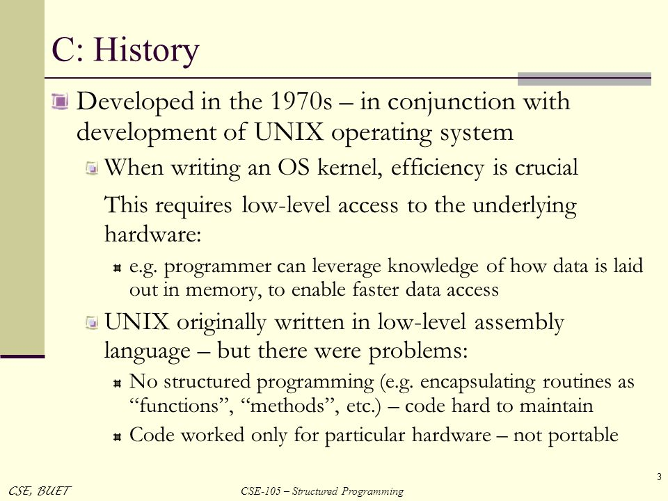 C: History This requires low-level access to the underlying hardware: