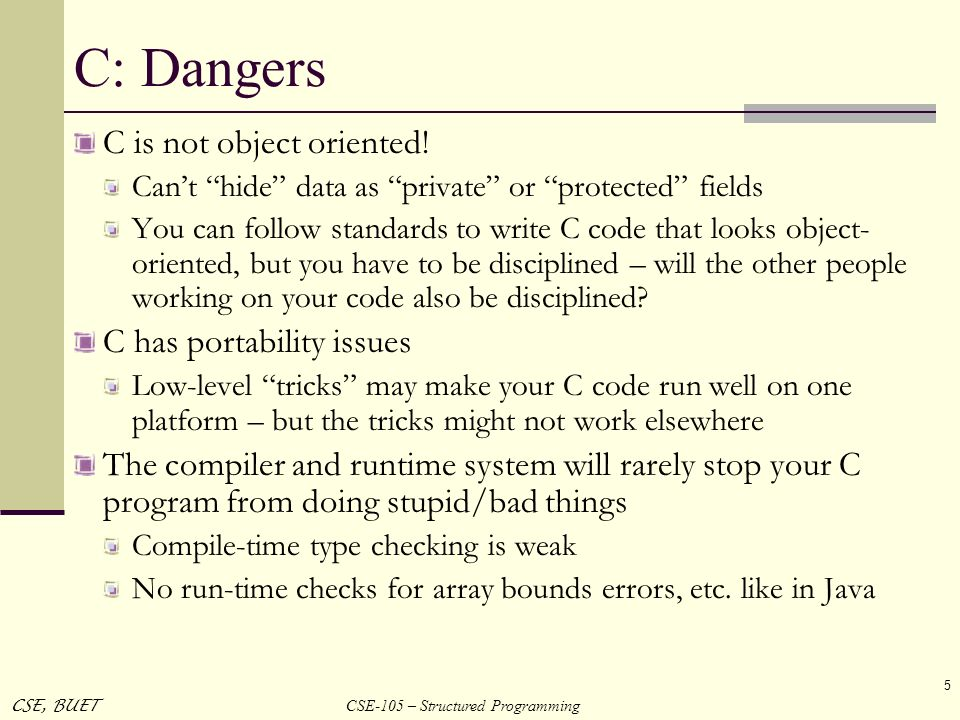 C: Dangers C is not object oriented! C has portability issues