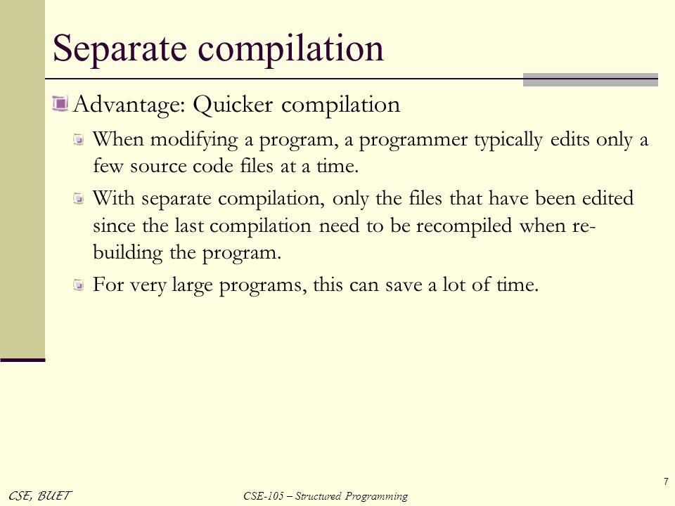 Separate compilation Advantage: Quicker compilation