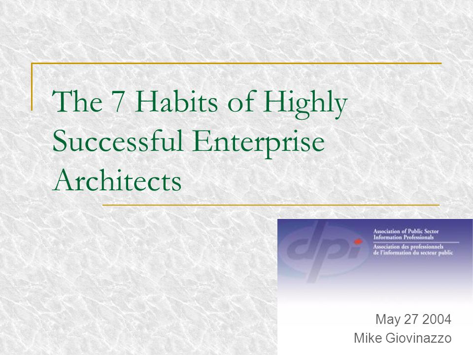 The 7 Habits of Highly Successful Enterprise Architects