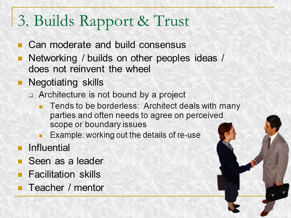 3. Builds Rapport & Trust Can moderate and build consensus