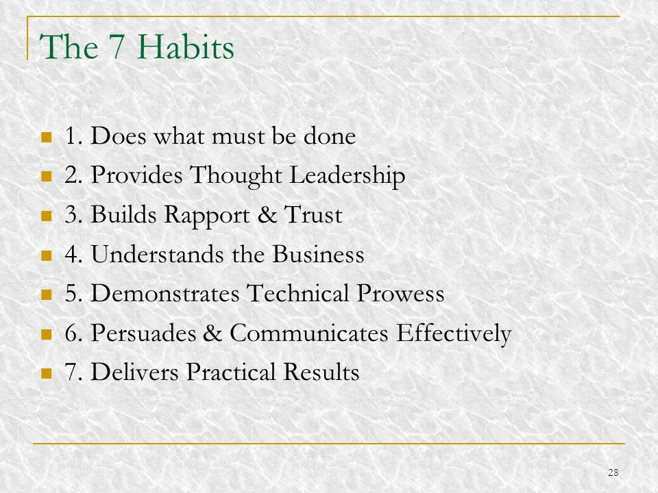 The 7 Habits 1. Does what must be done 2. Provides Thought Leadership