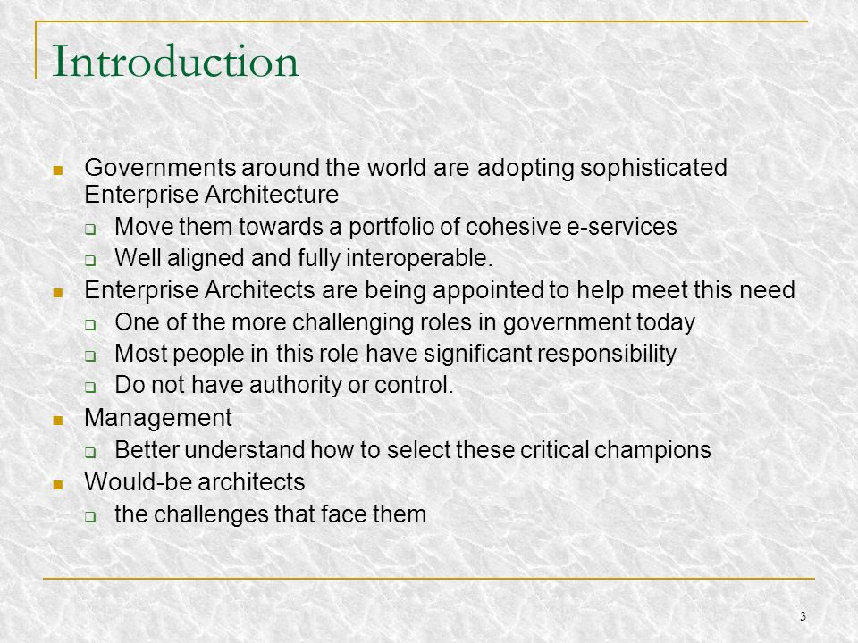 Introduction Governments around the world are adopting sophisticated Enterprise Architecture. Move them towards a portfolio of cohesive e-services.