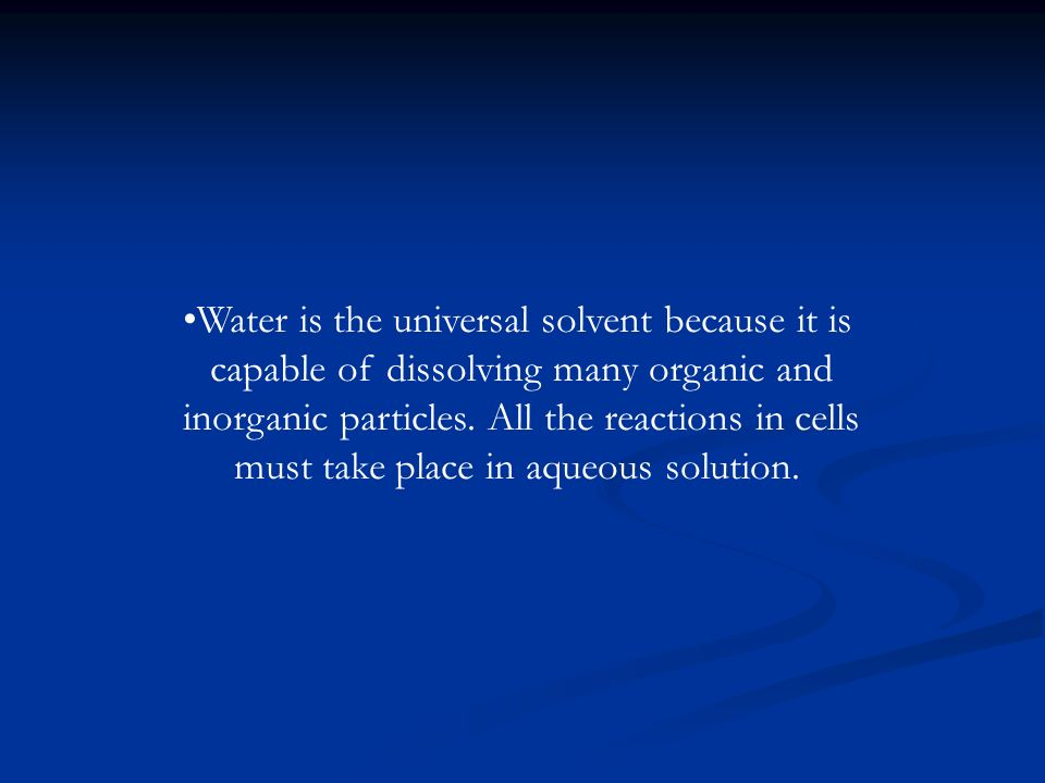 Water is the universal solvent because it is