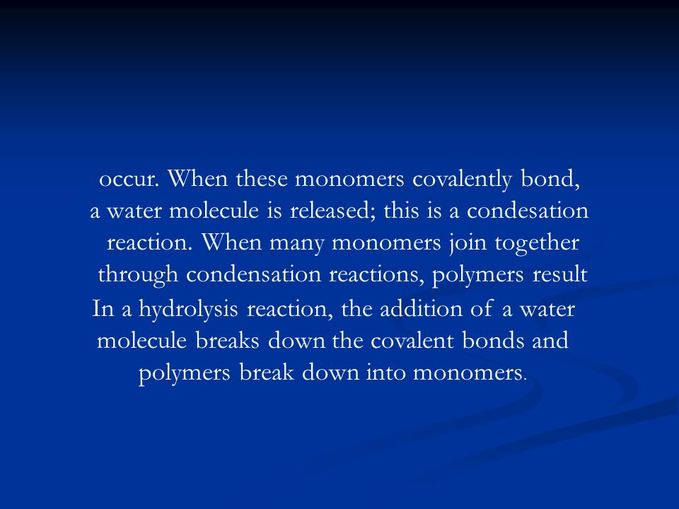 occur. When these monomers covalently bond,