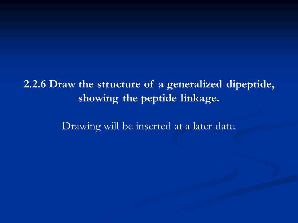 2.2.6 Draw the structure of a generalized dipeptide,