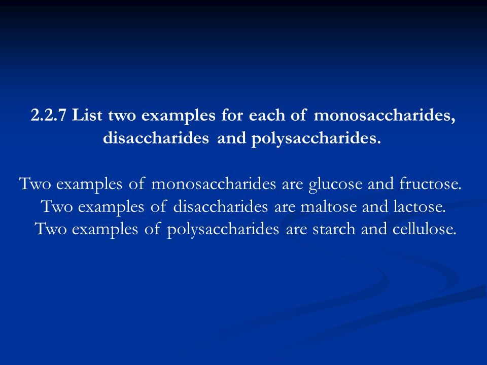 2.2.7 List two examples for each of monosaccharides,