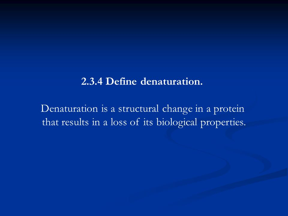 Denaturation is a structural change in a protein