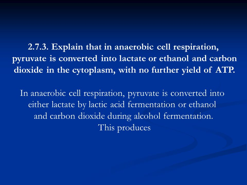 2.7.3. Explain that in anaerobic cell respiration,