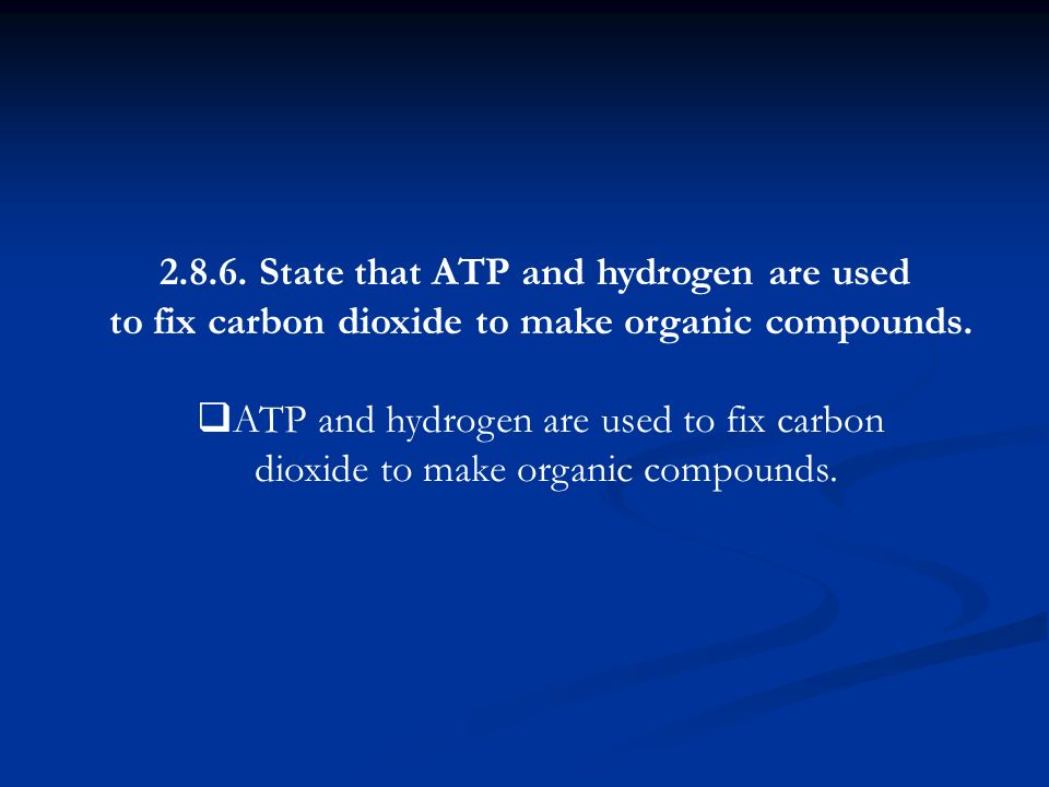 2.8.6. State that ATP and hydrogen are used