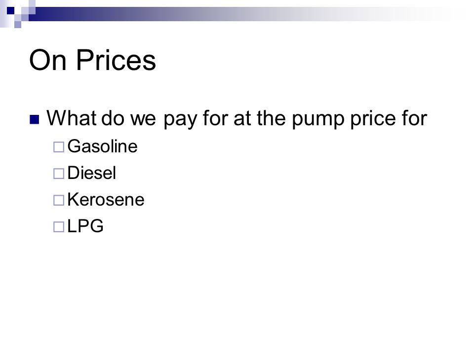 On Prices What do we pay for at the pump price for Gasoline Diesel