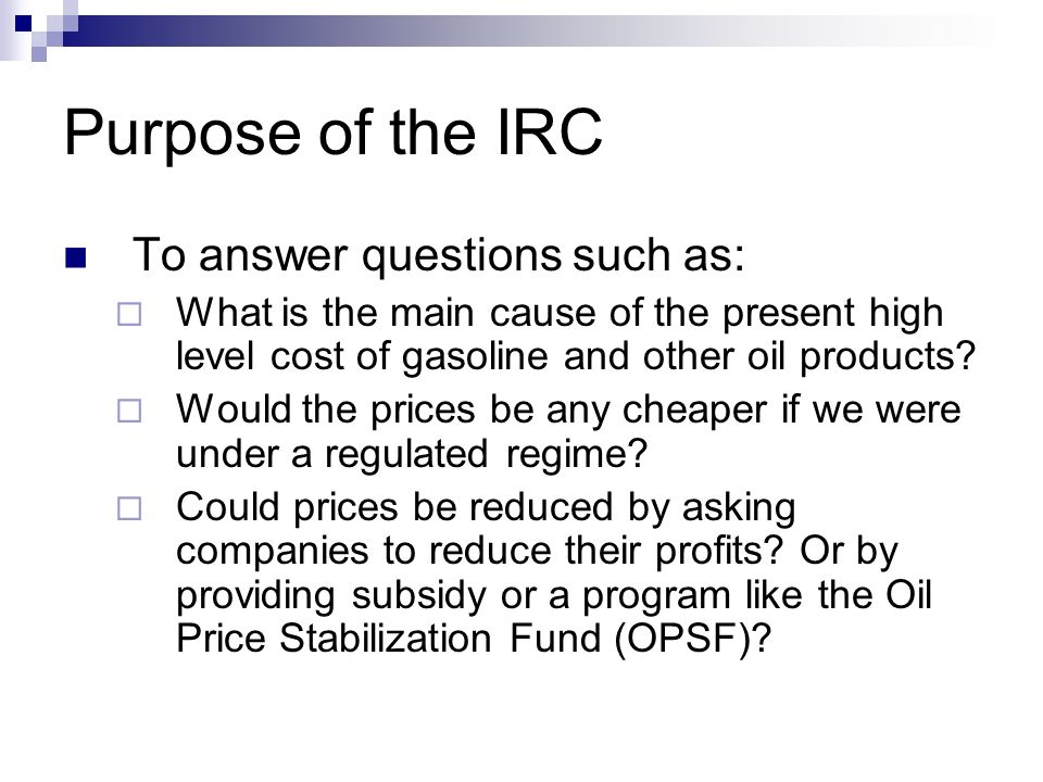 Purpose of the IRC To answer questions such as: