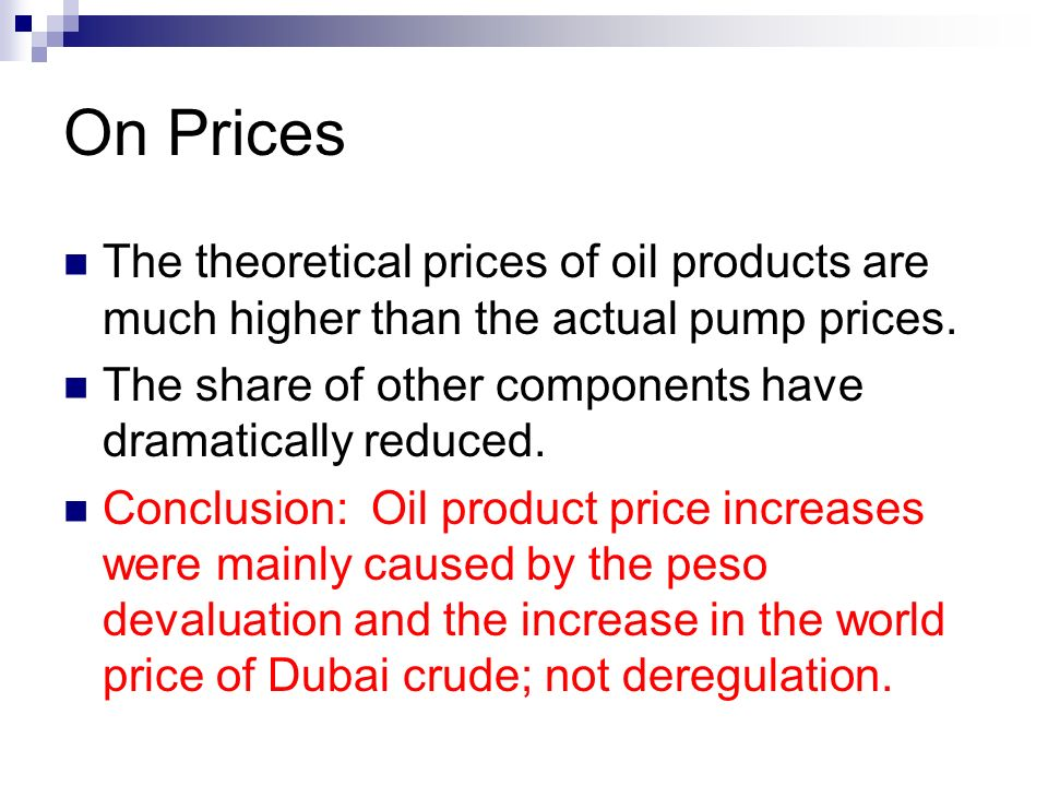 On Prices The theoretical prices of oil products are much higher than the actual pump prices.
