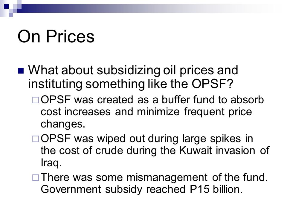On Prices What about subsidizing oil prices and instituting something like the OPSF