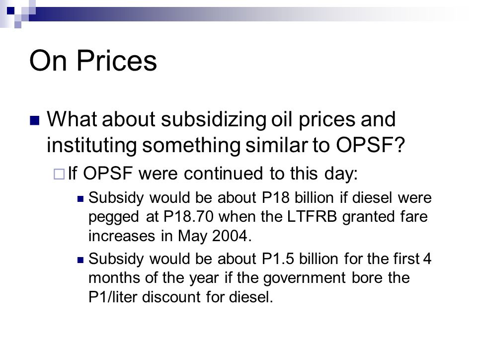 On Prices What about subsidizing oil prices and instituting something similar to OPSF If OPSF were continued to this day: