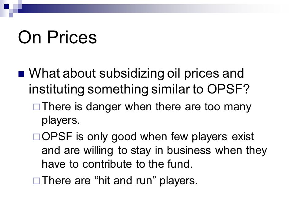 On Prices What about subsidizing oil prices and instituting something similar to OPSF There is danger when there are too many players.