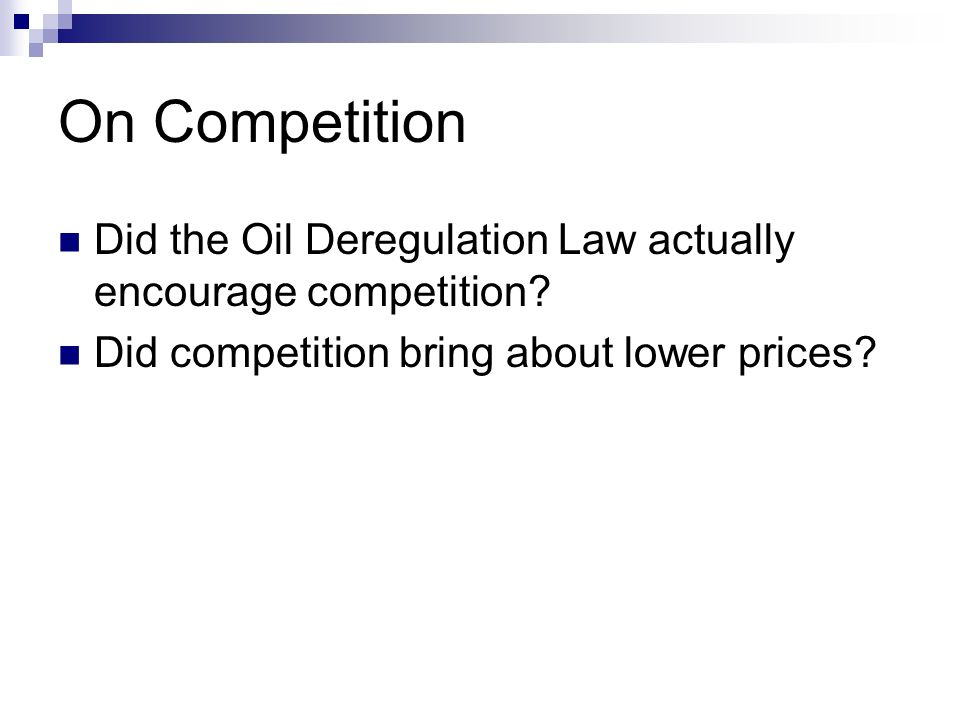 On CompetitionDid the Oil Deregulation Law actually encourage competition.