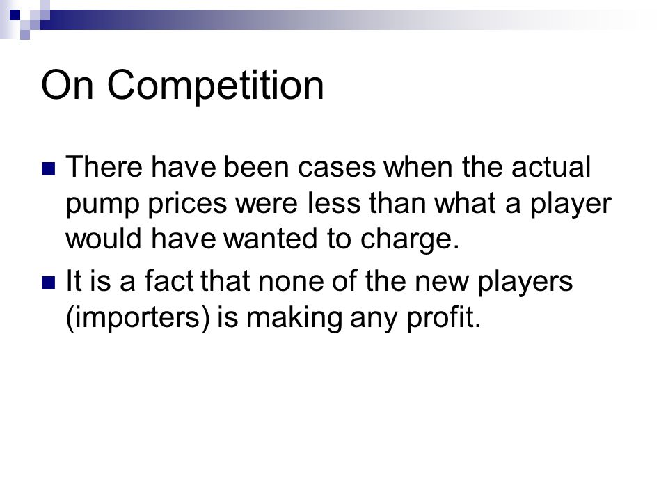 On CompetitionThere have been cases when the actual pump prices were less than what a player would have wanted to charge.