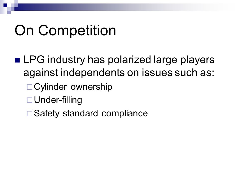 On CompetitionLPG industry has polarized large players against independents on issues such as: Cylinder ownership.