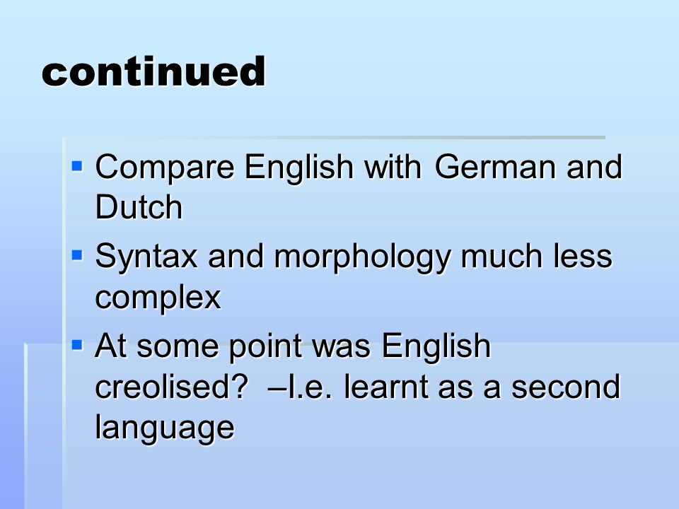 continued Compare English with German and Dutch
