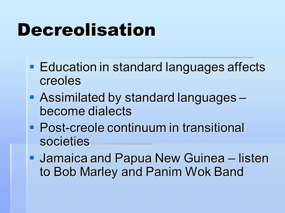 Decreolisation Education in standard languages affects creoles