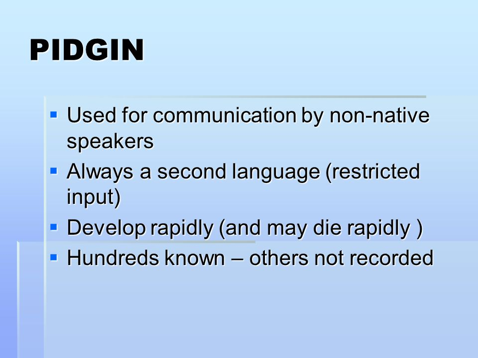 PIDGIN Used for communication by non-native speakers