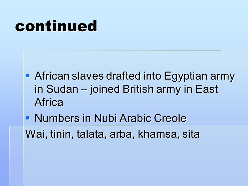 continued African slaves drafted into Egyptian army in Sudan – joined British army in East Africa. Numbers in Nubi Arabic Creole.
