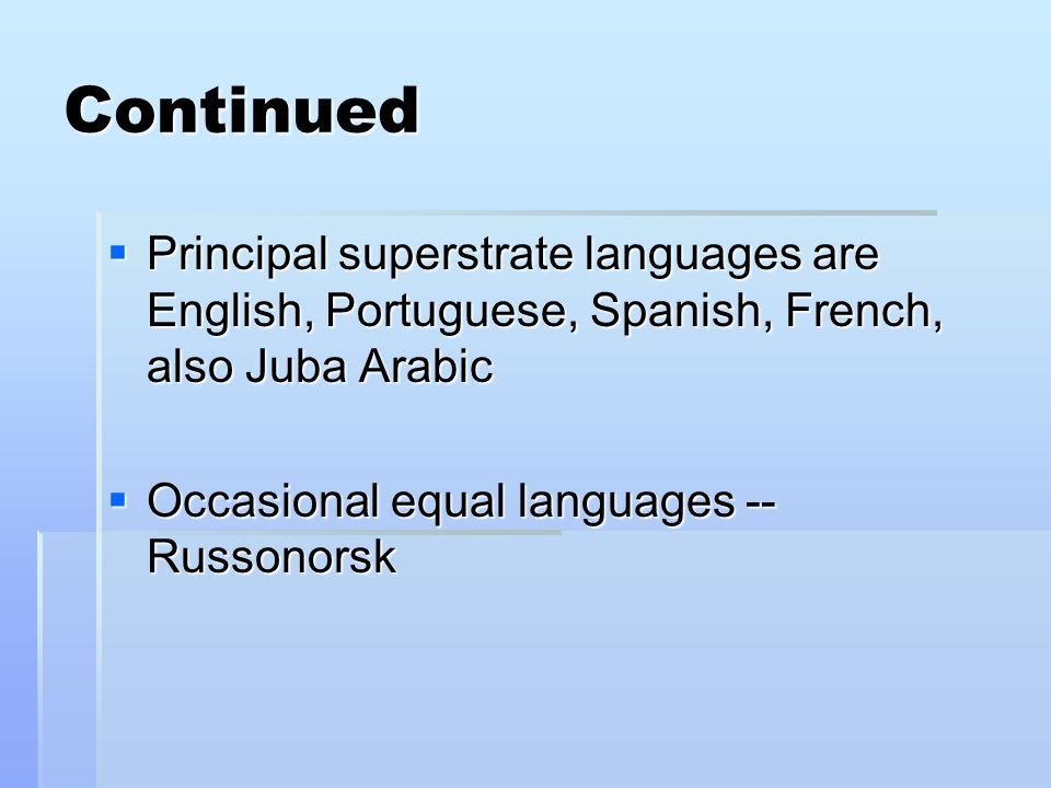 Continued Principal superstrate languages are English, Portuguese, Spanish, French, also Juba Arabic.