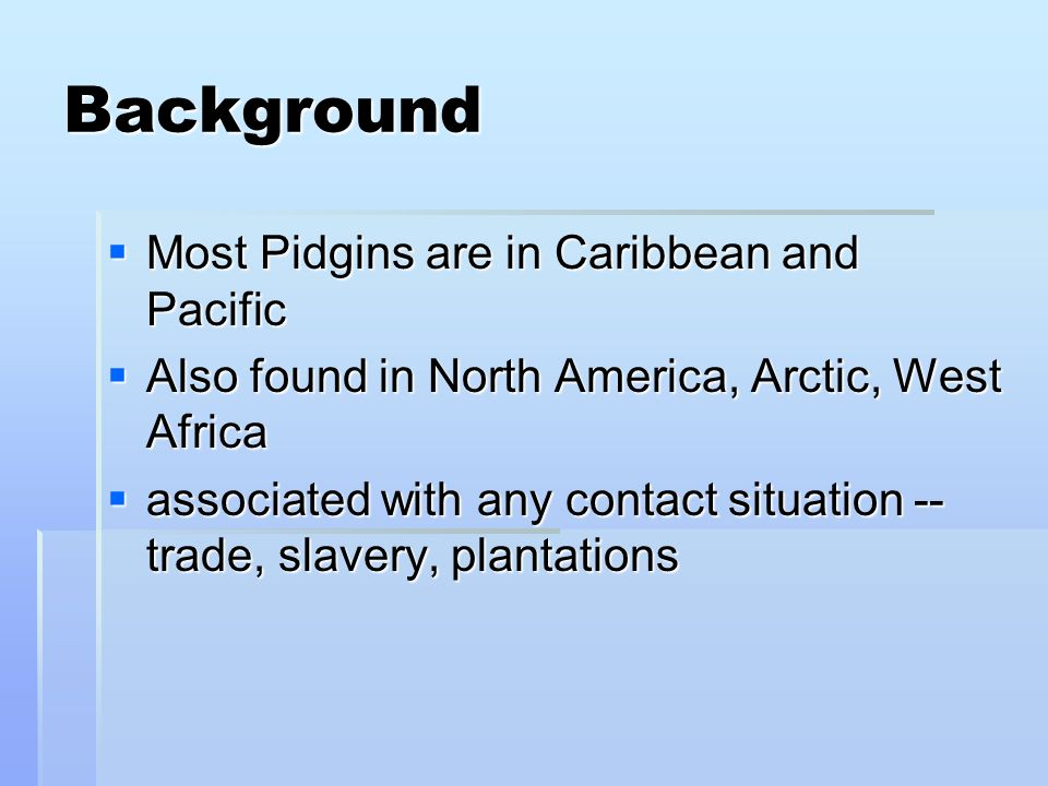 Background Most Pidgins are in Caribbean and Pacific
