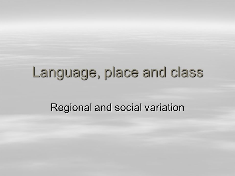 Language, place and class