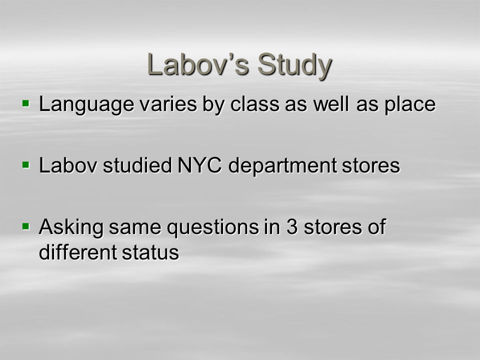 Labov's Study Language varies by class as well as place