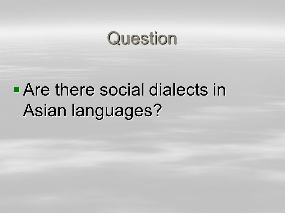 Question Are there social dialects in Asian languages