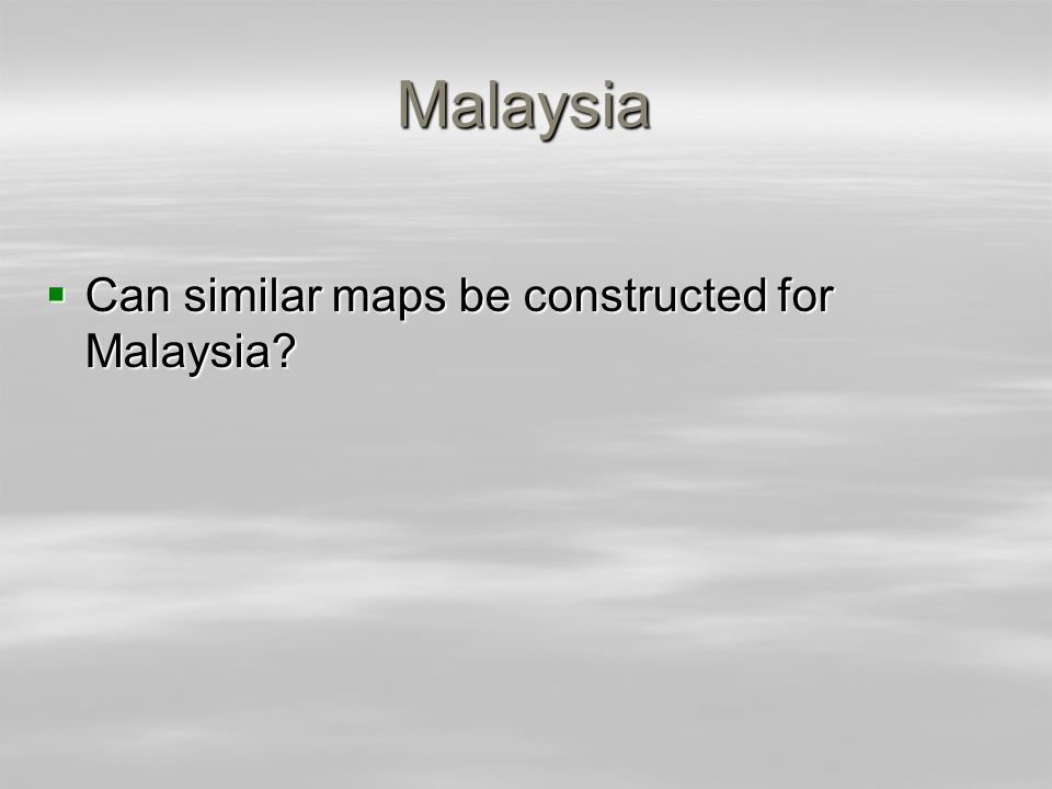 Malaysia Can similar maps be constructed for Malaysia