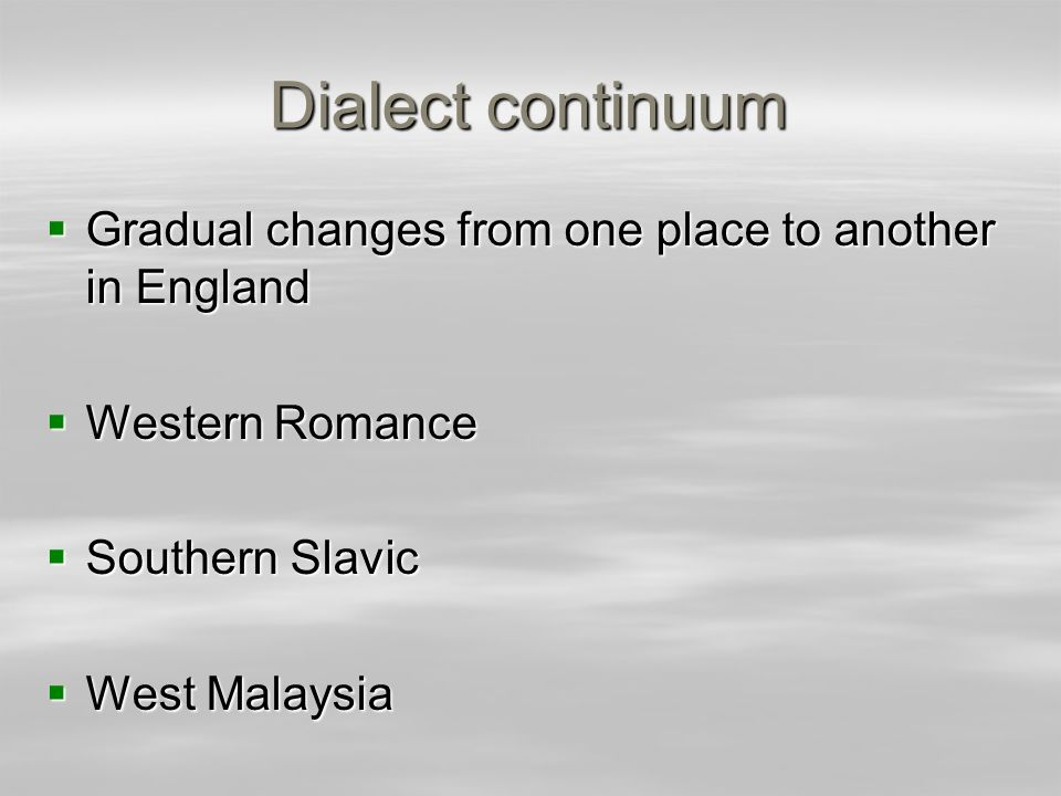 Dialect continuum Gradual changes from one place to another in England