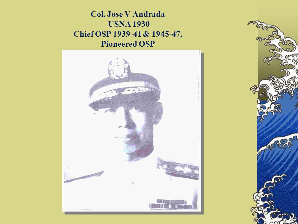 Col. Jose V Andrada USNA 1930 Chief OSP 1939-41 & 1945-47, Pioneered OSP
