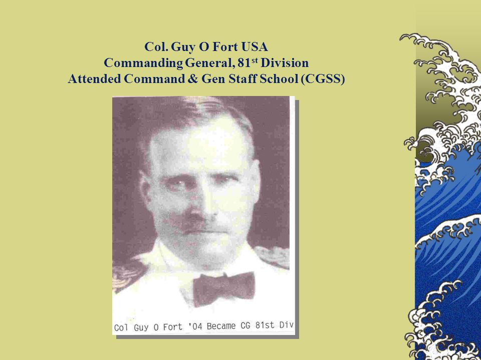 Col. Guy O Fort USA Commanding General, 81st Division Attended Command & Gen Staff School (CGSS)