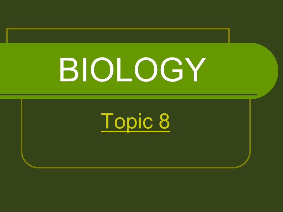 BIOLOGY Topic 8