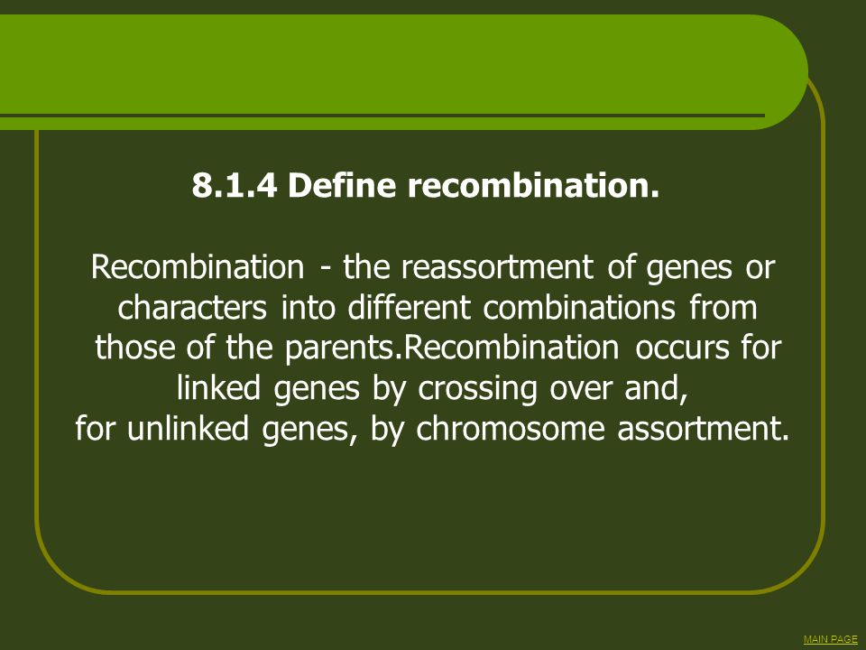 Recombination - the reassortment of genes or