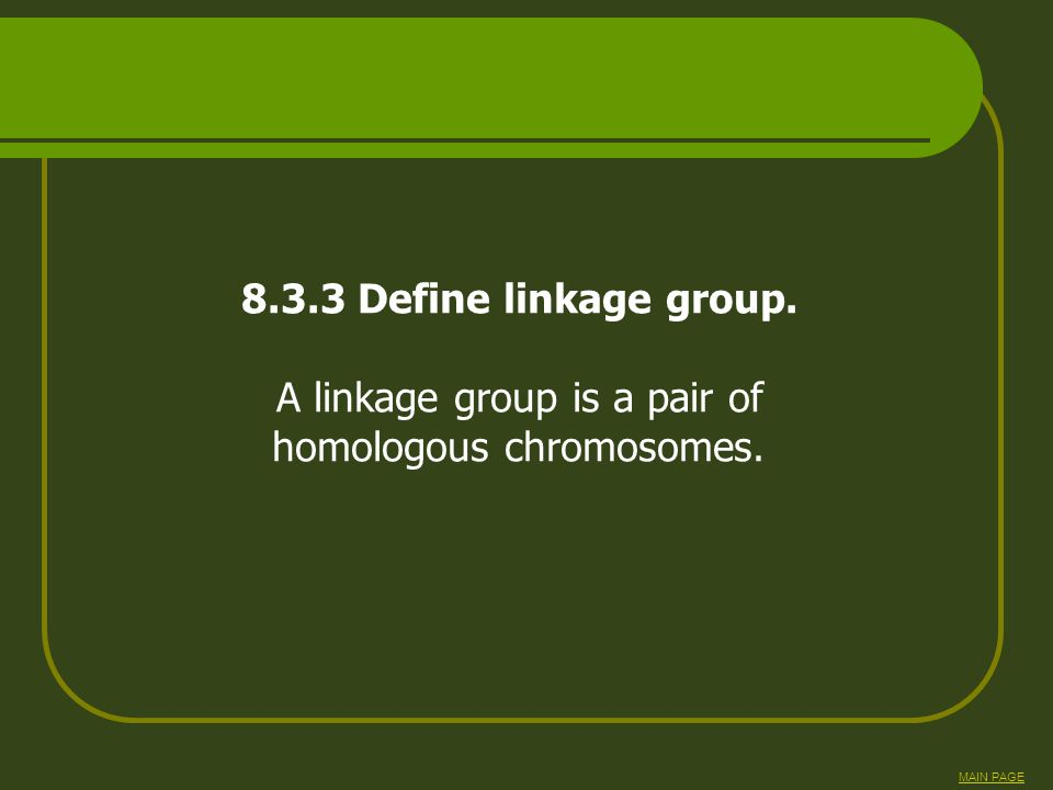 A linkage group is a pair of homologous chromosomes.
