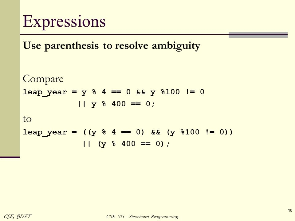 Expressions Use parenthesis to resolve ambiguity Compare to