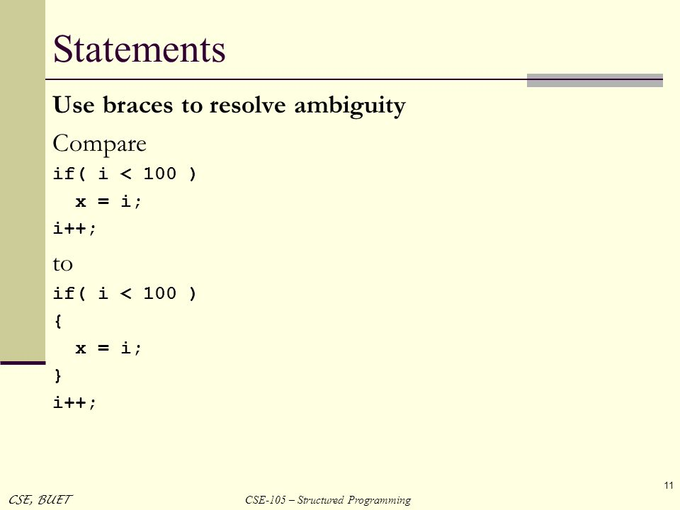 Statements Use braces to resolve ambiguity Compare to if( i < 100 )
