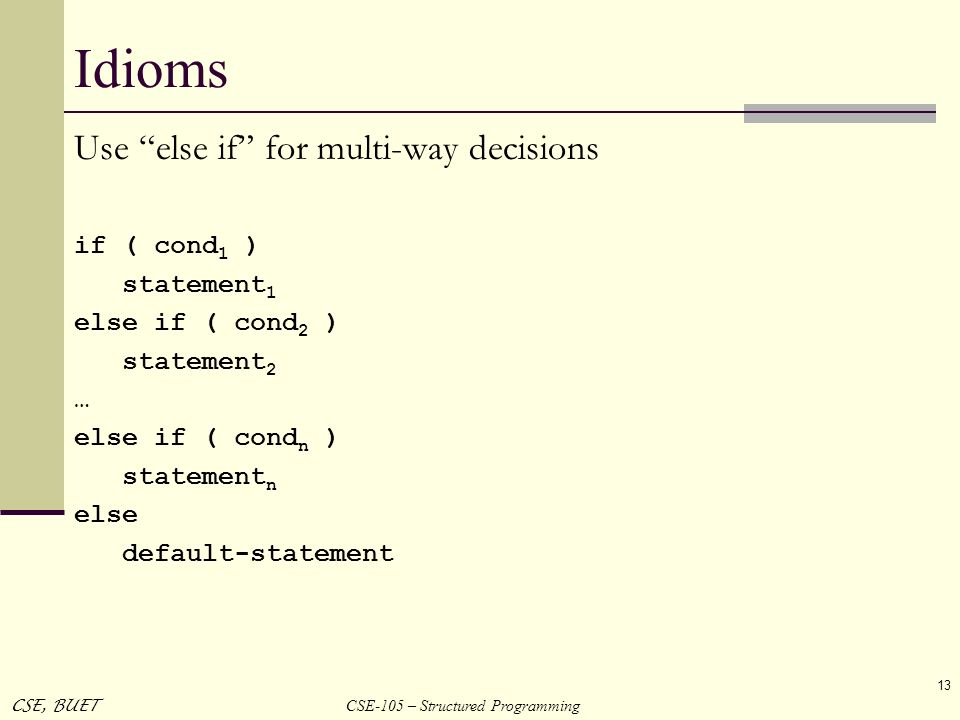 Idioms Use else if for multi-way decisions if ( cond1 ) statement1