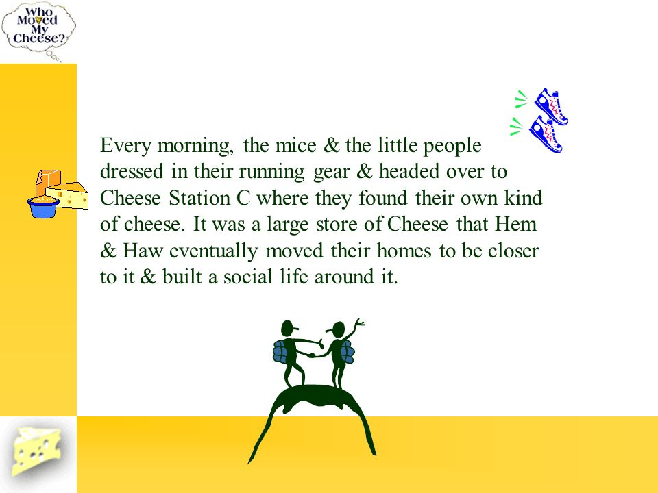 Every morning, the mice & the little people dressed in their running gear & headed over to Cheese Station C where they found their own kind of cheese.
