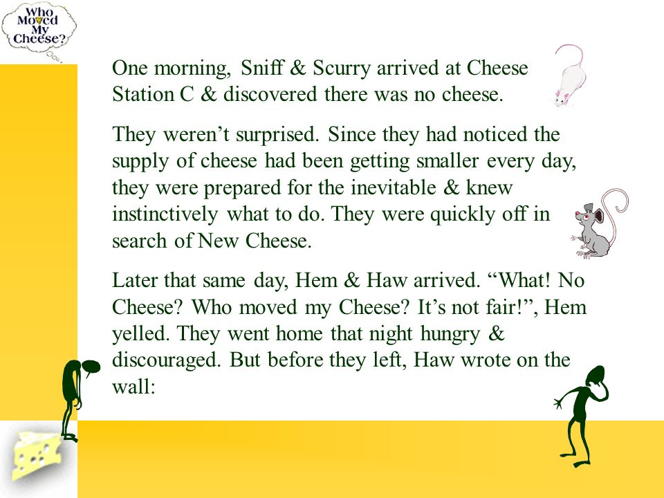 One morning, Sniff & Scurry arrived at Cheese Station C & discovered there was no cheese.