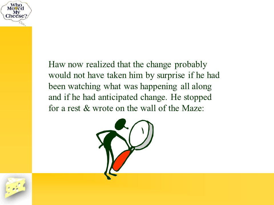 Haw now realized that the change probably would not have taken him by surprise if he had been watching what was happening all along and if he had anticipated change.