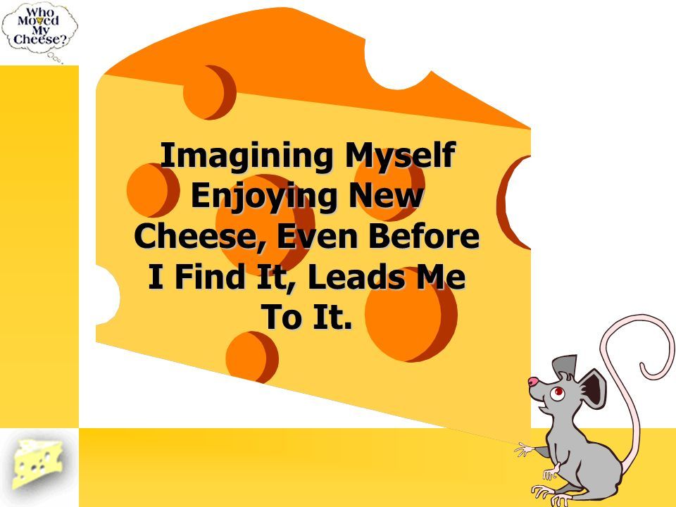 Imagining Myself Enjoying New Cheese, Even Before I Find It, Leads Me To It.