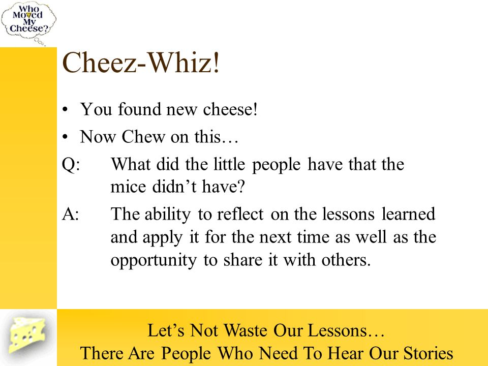 Cheez-Whiz! You found new cheese! Now Chew on this…