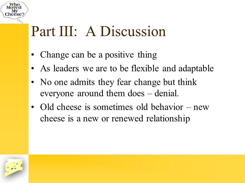 Part III: A Discussion Change can be a positive thing