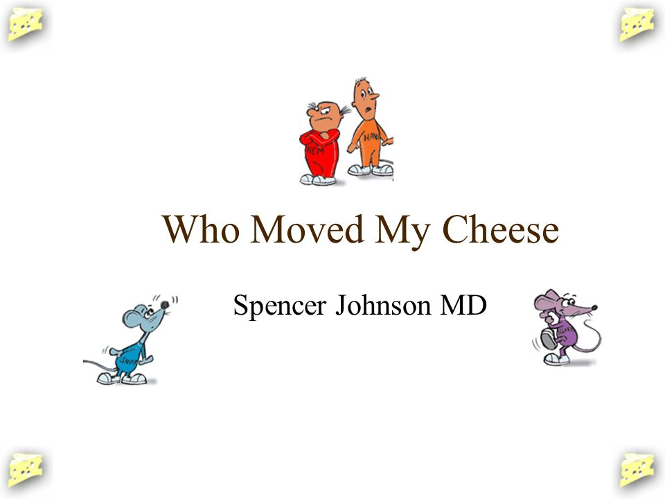 Who Moved My Cheese Spencer Johnson MD